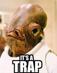 Admiral Ackbar says it's a trap!